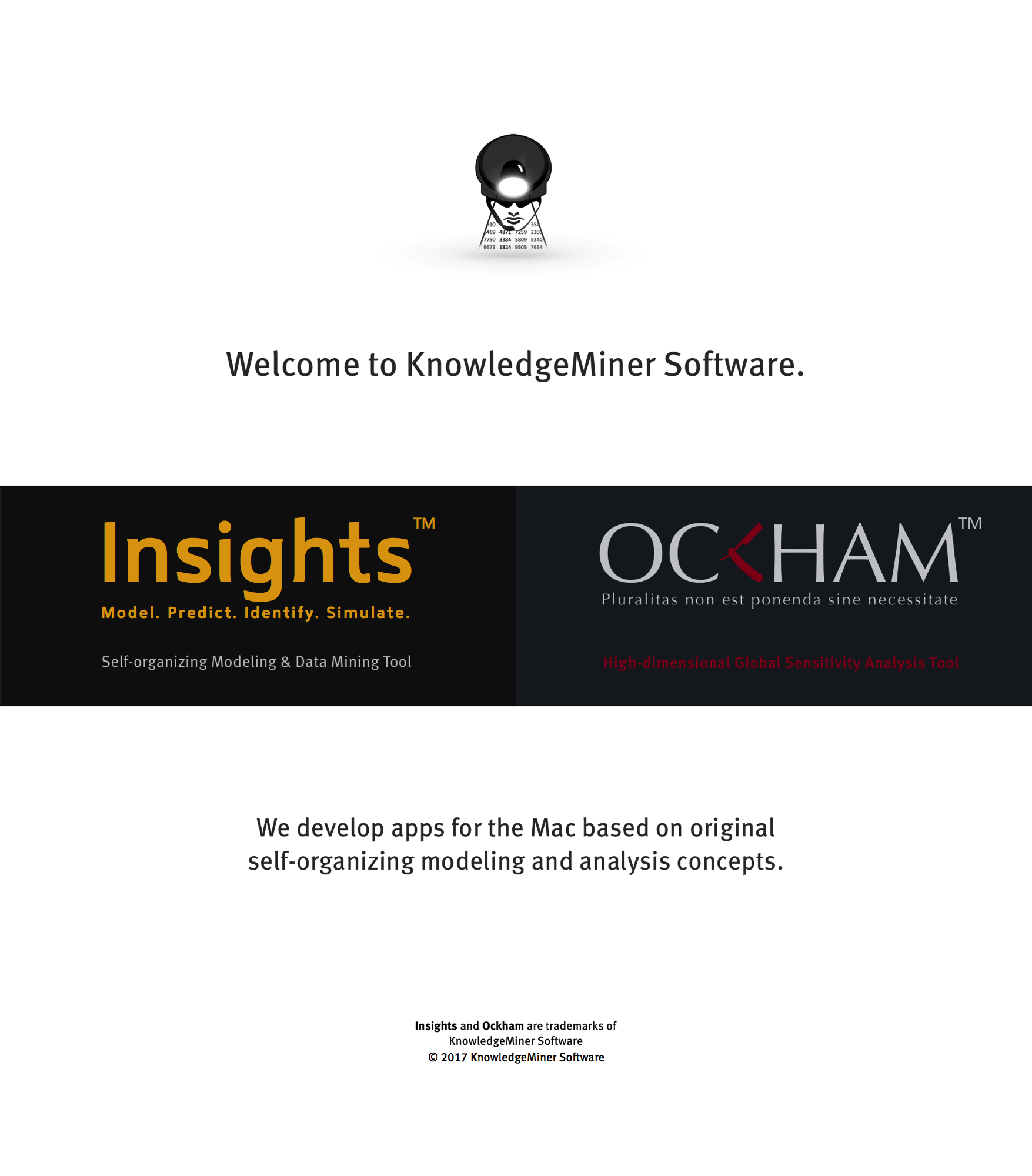 Welcome to KnowledgeMiner Software. We develop apps for the Mac based on original self-organizing modeling and analysis concepts, Insights and Ockham. KnowledgeMiner Insights and Ockham is outstanding parallel 64-bit self-organizing data mining and sensitivity analysis software based on sophisticated deep learning GMDH algorithms. It is designed to extract new knowledge in form of predictive analytical models from noisy data stored in Excel or other data sources, automatically. Implement your predictive models generated with Insights in your research or web projects easily by ready-to-use Python, Objective-C, AppleScript, Matlab, or Excel code.